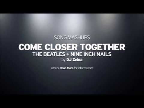 Come Closer Together (The Beatles + Nine Inch Nails) by DJ Zebra