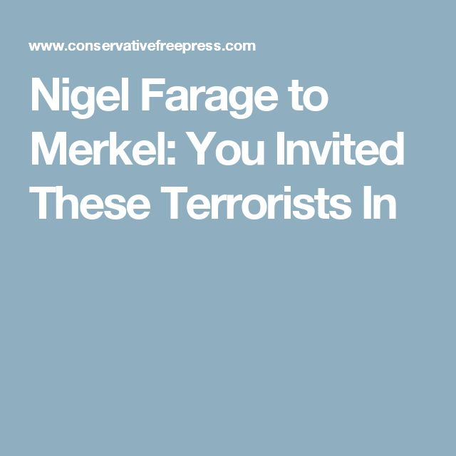 Nigel Farage to Merkel: You Invited These Terrorists In