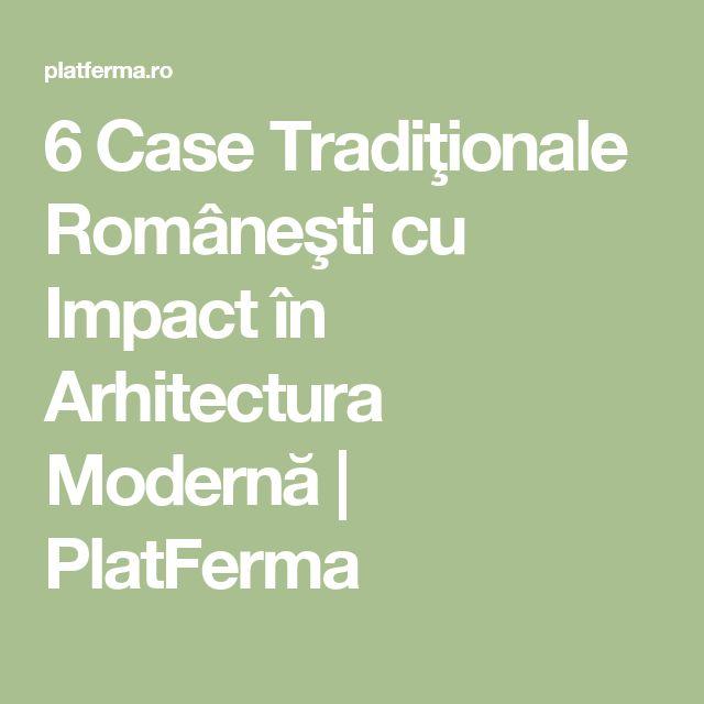 6Case Tradiţionale Româneşti cu Impact în Arhitectura Modernă | PlatFerma