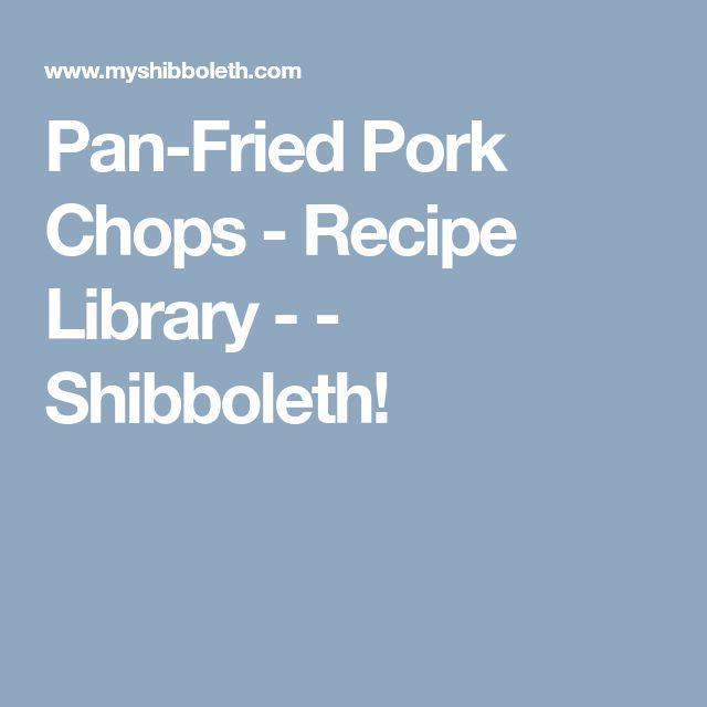 Pan-Fried Pork Chops - Recipe Library - - Shibboleth!