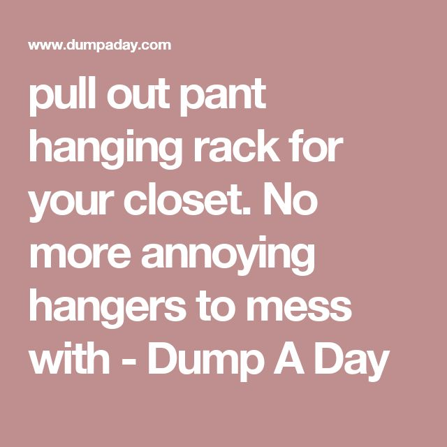 pull out pant hanging rack for your closet.  No more annoying hangers to mess with - Dump A Day