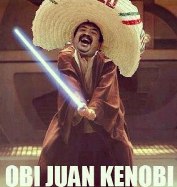 Mexican Star Wars......any Juan ever juander why their are so many jokes about Juan???   I Juan this to end....