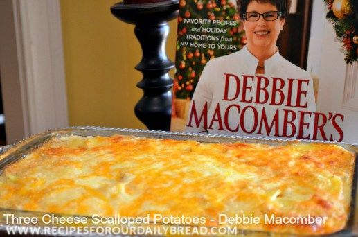 Three Cheese Scalloped Potatoes from Debbie Macomber's Christmas Cookbook #Three Cheese Scalloped Potatoes #Debbie Macomber
