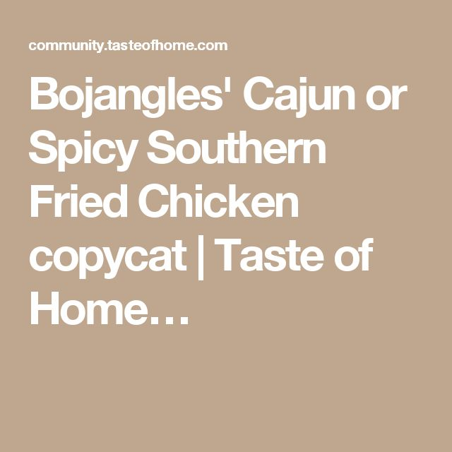 Bojangles' Cajun or Spicy Southern Fried Chicken copycat   Taste of Home…