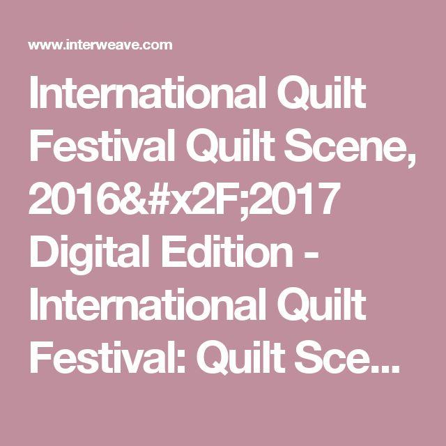 International Quilt Festival Quilt Scene, 2016/2017 Digital Edition - International Quilt Festival: Quilt Scene - Magazines - Quilting - More