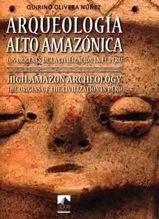 Arqueología Alto Amazónica : los orígenes de la civilización en el Perú = High Amazon archeology : the origins of the civilization in Perú / Quirino Olivera Núñez ; traducción, Rachel Luján.  F 3455 O44