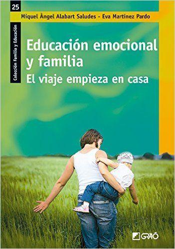 Educación emocional y familia : el viaje empieza en casa / Miquel Àngel Alabart Saludes, Eva Martínez Pardo (2016)