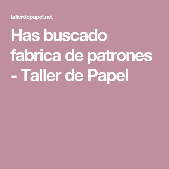 Has buscado fabrica de patrones - Taller de Papel