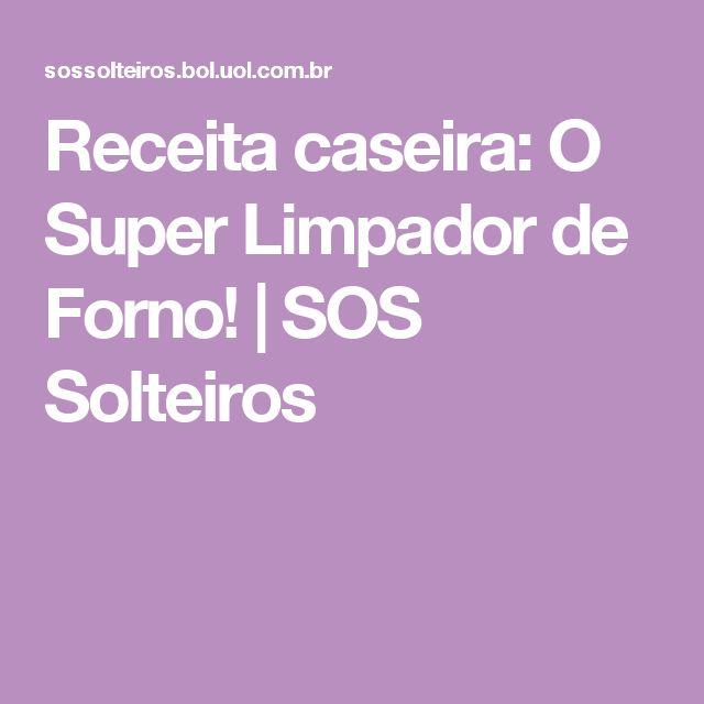 Receita caseira: O Super Limpador de Forno!   SOS Solteiros