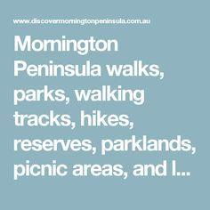 Mornington Peninsula walks, parks, walking tracks, hikes, reserves, parklands, picnic areas, and lookouts.