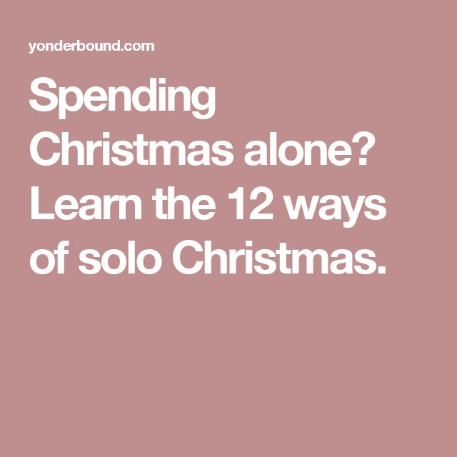 Spending Christmas alone? Learn the 12 ways of solo Christmas.