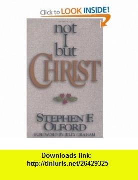 Not I, But Christ (9780891079439) Stephen F. Olford, Billy Graham , ISBN-10: 0891079432  , ISBN-13: 978-0891079439 ,  , tutorials , pdf , ebook , torrent , downloads , rapidshare , filesonic , hotfile , megaupload , fileserve
