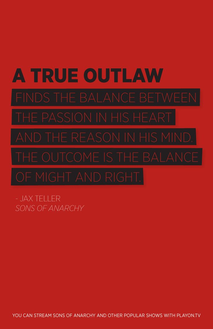 """""""A true outlaw finds the balance between the passion in his heart and the reason in his mind. The outcome is the balance of might and right."""""""