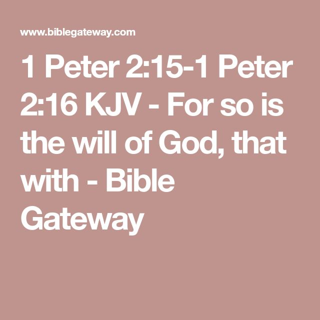 1 Peter 2:15-1 Peter 2:16 KJV - For so is the will of God, that with - Bible Gateway