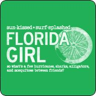 Florida girl ~ so what's a few hurricanes, sharks, alligators and