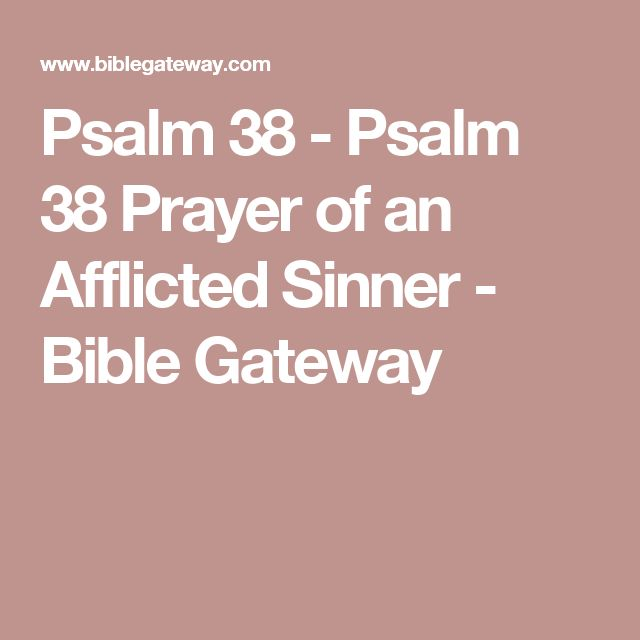 Psalm 38  - Psalm 38 Prayer of an Afflicted Sinner - Bible Gateway