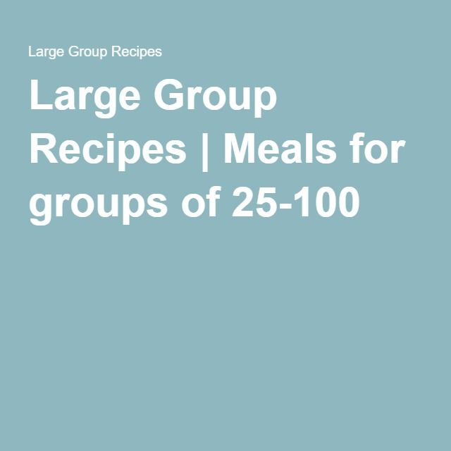 Large Group Recipes | Meals for groups of 25-100