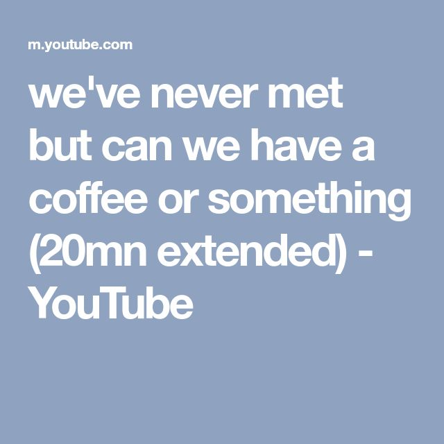 we've never met but can we have a coffee or something (20mn extended) - YouTube