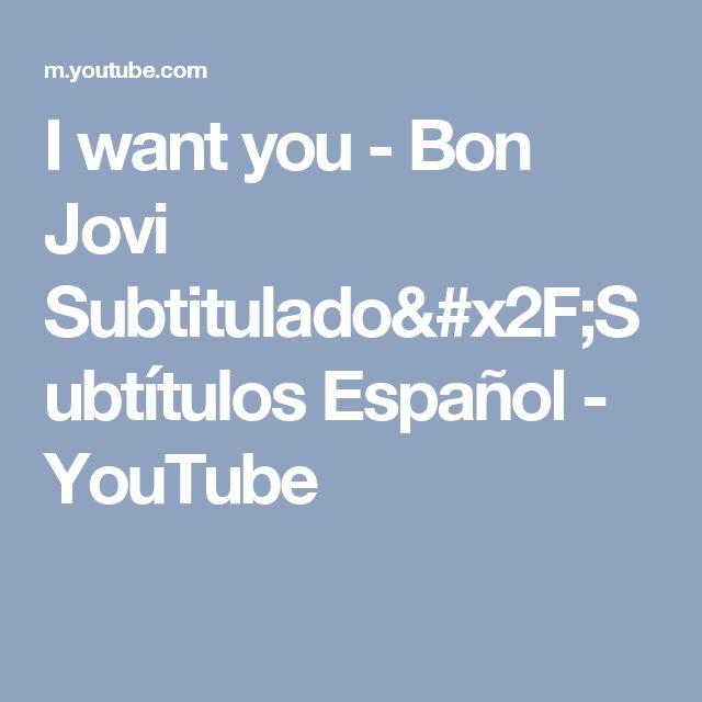 I want you - Bon Jovi Subtitulado/Subtítulos Español - YouTube