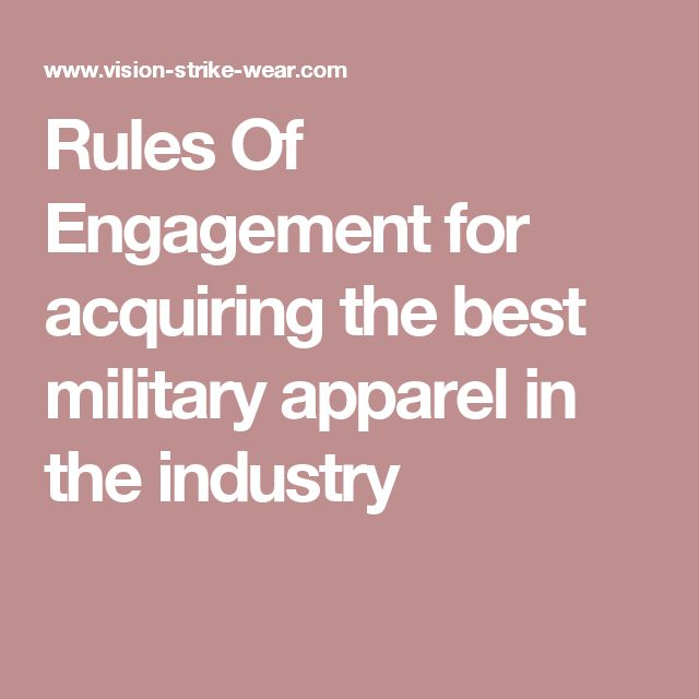 Rules Of Engagement for acquiring the best military apparel in the industry