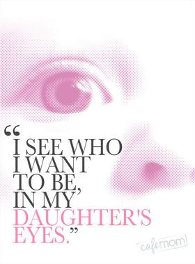 """I see who I want to be in my daughter's eyes ..."" #motherhood #quotes"