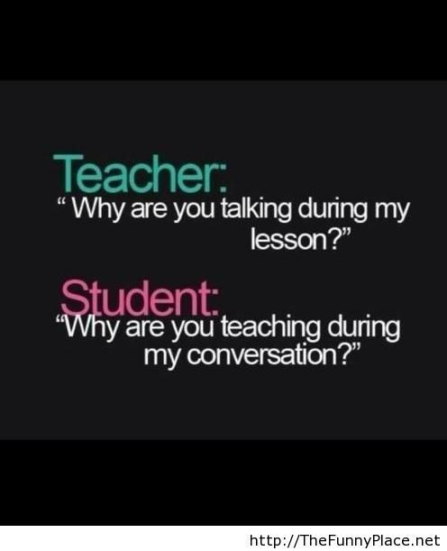 Teacher vs student funny conversation - Funny Pictures, ... - inspiring picture on Favim.com