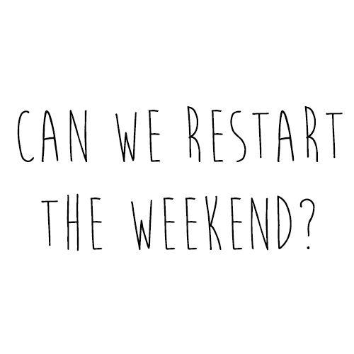 Restart the weekend ?