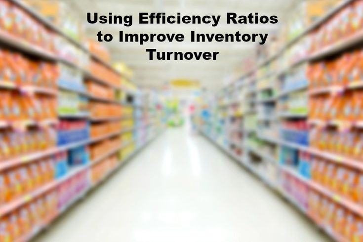Using Efficiency Ratios to Improve Inventory Turnover