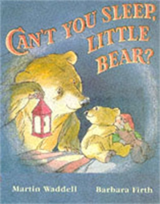 Can't You Sleep Little Bear? series, by Martin Waddell and Barbara Firth.