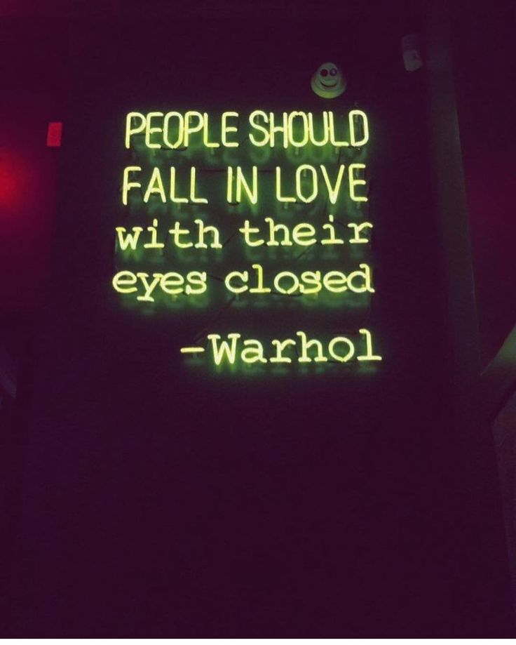 People should fall in love with their eyes closed. Andy Warhol quote.