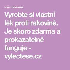Vyrobte si vlastní lék proti rakovině. Je skoro zdarma a prokazatelně funguje - vylectese.cz