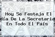 http://tecnoautos.com/wp-content/uploads/imagenes/tendencias/thumbs/hoy-se-festeja-el-dia-de-la-secretaria-en-todo-el-pais.jpg Dia De La Secretaria. Hoy se festeja el día de la secretaria en todo el país, Enlaces, Imágenes, Videos y Tweets - http://tecnoautos.com/actualidad/dia-de-la-secretaria-hoy-se-festeja-el-dia-de-la-secretaria-en-todo-el-pais/