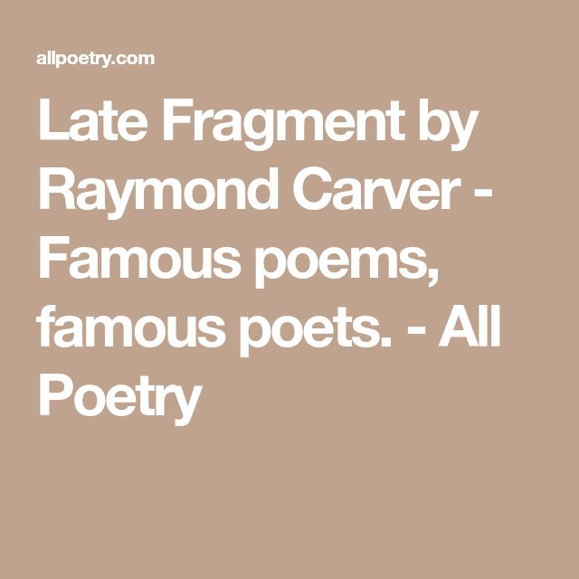 Late Fragment by Raymond Carver - Famous poems, famous poets. - All Poetry