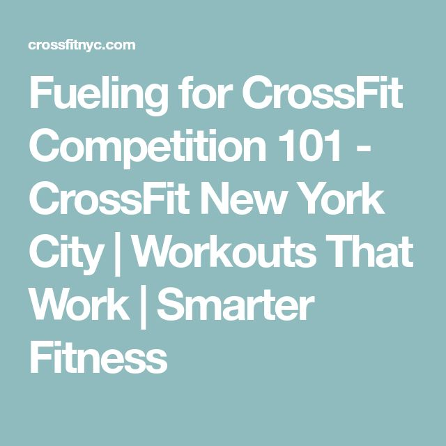 Fueling for CrossFit Competition 101 - CrossFit New York City | Workouts That Work | Smarter Fitness