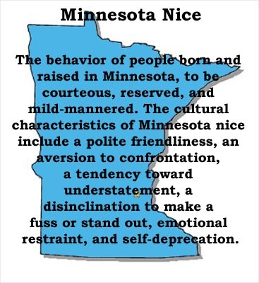 Minnesota Nice! The journal Perspectives on Psychological Science claims that Minnesota is nicer than the rest of America. ~ Scientifically proven! So proud to be from MN!