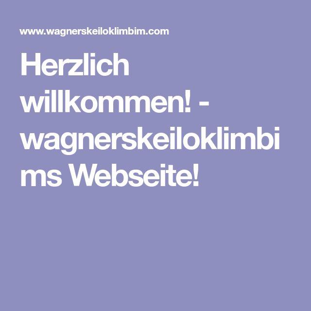 Herzlich willkommen! - wagnerskeiloklimbim.com Webseite!