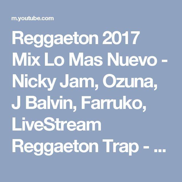 Reggaeton 2017 Mix Lo Mas Nuevo - Nicky Jam, Ozuna, J Balvin, Farruko, LiveStream Reggaeton Trap - YouTube