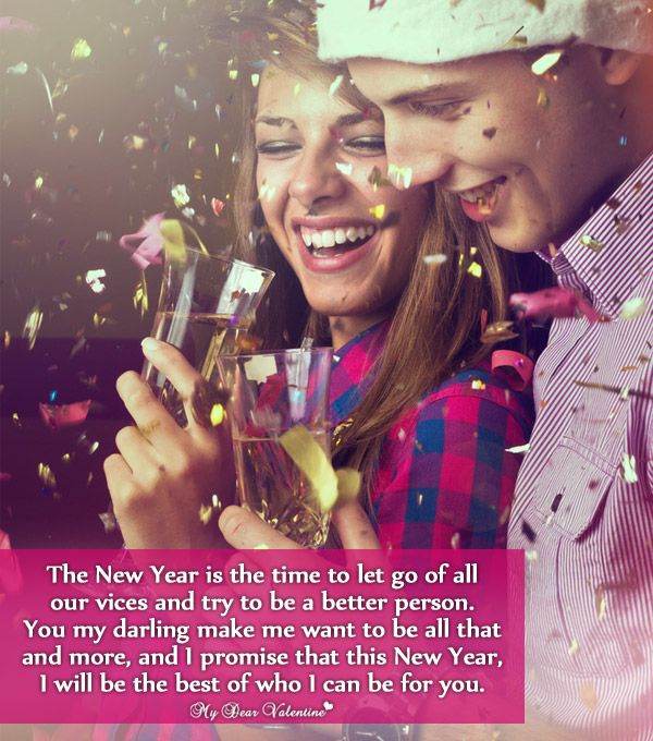 The New Year is the time to let go of all our vices and try to be a better person. You my darling make me want to be all that and more, and I promise that this New Year, I will be the best of who I can be for you.