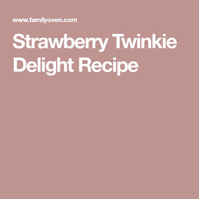 Strawberry Twinkie Delight Recipe