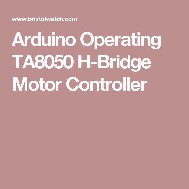 Arduino Operating TA8050 H-Bridge Motor Controller