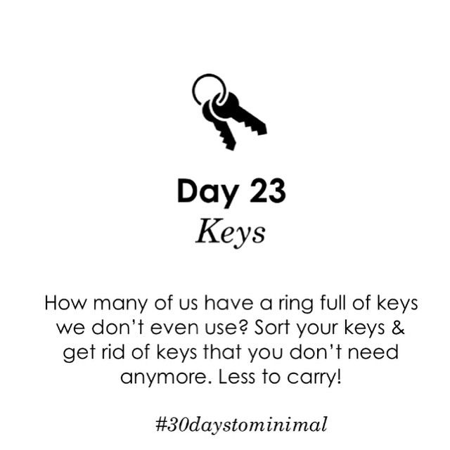 Day 23 of #30daystominimal: keys. This is big one for me, for some reason: I seem to have so many keys! Anyone else have this problem? Instead: keep it minimal. Get rid of old keys. Free up space in your pocket/purse.