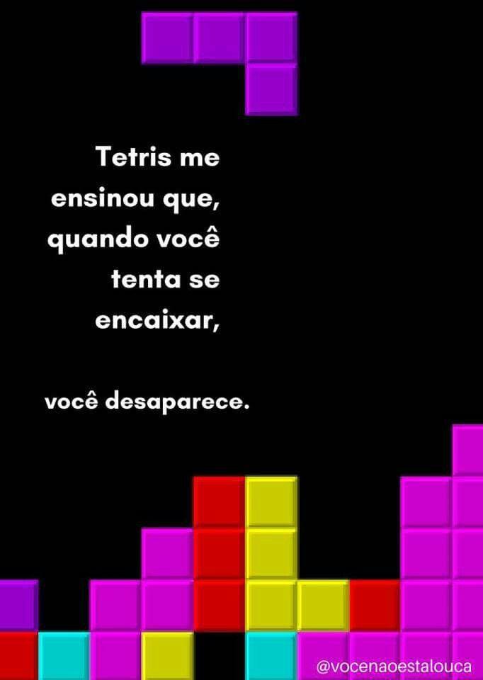 Tetris me ensinou que...