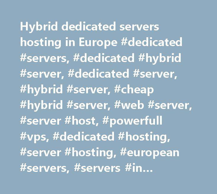 Hybrid dedicated servers hosting in Europe #dedicated #servers, #dedicated #hybrid #server, #dedicated #server, #hybrid #server, #cheap #hybrid #server, #web #server, #server #host, #powerfull #vps, #dedicated #hosting, #server #hosting, #european #servers, #servers #in #europe, #europe #data #center, #automatic #server, #automatization, #cheap #servers…