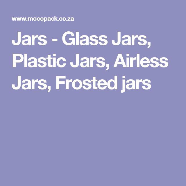 Jars - Glass Jars, Plastic Jars, Airless Jars, Frosted jars