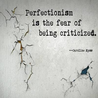 """❤ Caroline Myss Quote ~  """"Perfectionism is the fear of being criticized."""""""