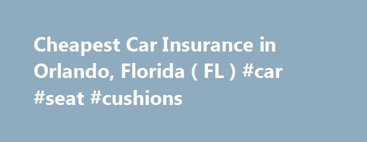 Cheapest Car Insurance in Orlando, Florida ( FL ) #car #seat #cushions http://usa.remmont.com/cheapest-car-insurance-in-orlando-florida-fl-car-seat-cushions/  #budget car insurance # Car Insurance Agents in Orlando, Florida Orlando is a sizable city with an urban population of 1.4 million residents. Located in the geographic center of the state's peninsula, Orlando attracts millions of tourists each year thanks to its numerous amusement parks including Universal Studios and Disney World…