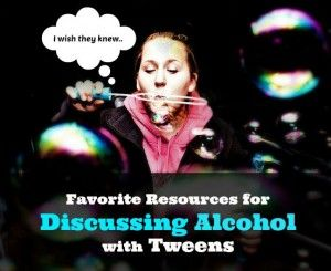 Resources for Discussing Alcohol with Tweens and Teens