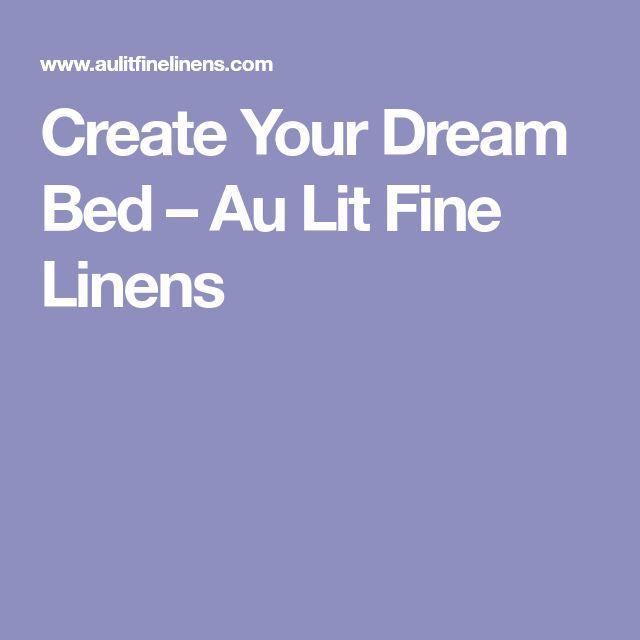 Create Your Dream Bed – Au Lit Fine Linens