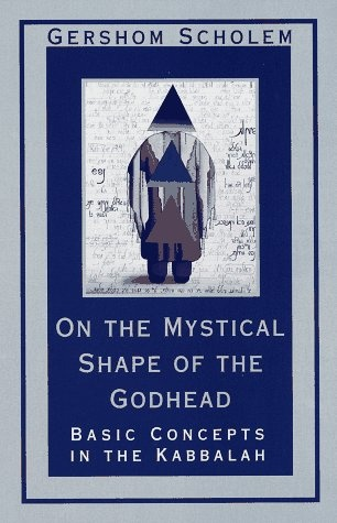 On the Mystical Shape of the Godhead: Basic Concepts in the Kabbalah (Mysticism and Kabbalah) Gershom Scholem