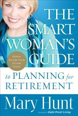 Smart Woman's Guide to Planning for Retirement, The: How to Save for Your Future Today